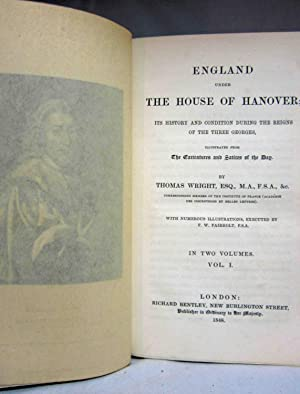 ENGLAND UNDER THE HOUSE OF HANOVER; ITS HISTORY & CONDITION DURING THE REIGNS OF THE THREE ...