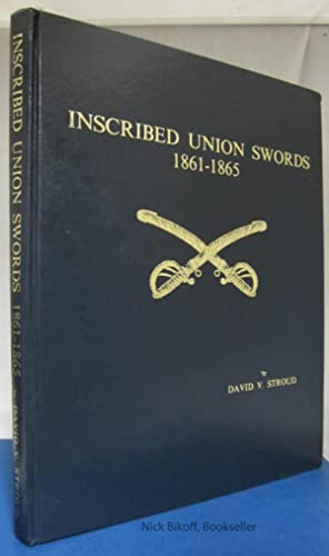 INSCRIBED UNION SWORDS: 1861-1865 (INSCRIBED LIMITED EDITION): Stroud, David V.