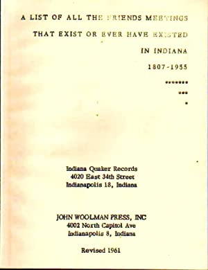 LIST OF ALL THE FRIENDS MEETINGS THAT EXIST OR EVER HAVE EXISTED IN INDIANA 1807 - 1955 (REVISED ...
