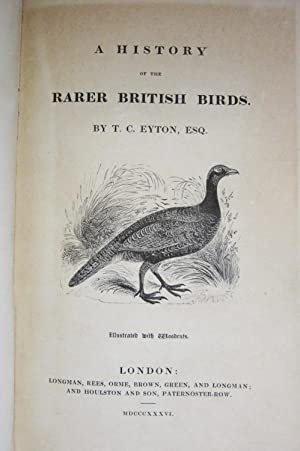 A HISTORY OF THE RARER BRITISH BIRDS: Eyton, T. C.