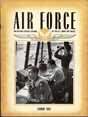 AIR FORCE THE OFFICIAL SERVICE JOURNAL OF THE U.S. ARMY AIR FORCES January 1944, Vol. 27, No. 1: ...