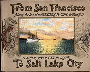 FROM SAN FRANCISCO TO SALT LAKE CITY (CA: 1927) Via the Western Pacific Railroad: Western Pacific