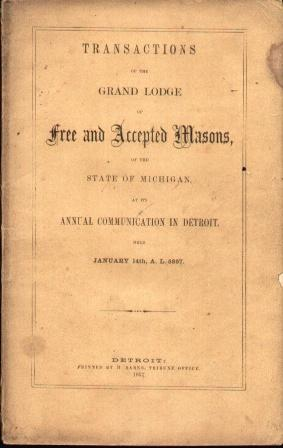 TRANSACTIONS OF THE GRAND LODGE OF FREE & ACCEPTED MASONS Of the State of Michigan At its ...
