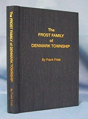 THE FROST FAMILY OF DENMARK TOWNSHIP: Frost, Frank