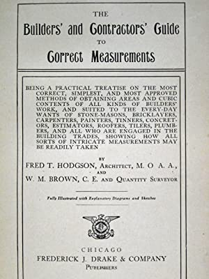 THE BUILDERS' AND CONTRACTORS' GUIDE TO CORRECT MEASUREMENTS: Hodgson, Fred T & W. M. ...