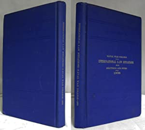NAVAL WAR COLLEGE, INTERNATIONAL LAW SITUATIONS WITH SOLUTIONS AND NOTES 1908: Various Contributors