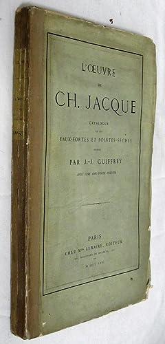 L'OEUVRE CH. JACQUE CATALOGUE DE SES EAUX-FORTES ET POINTES-SECHES: Guiffrey, J. J.