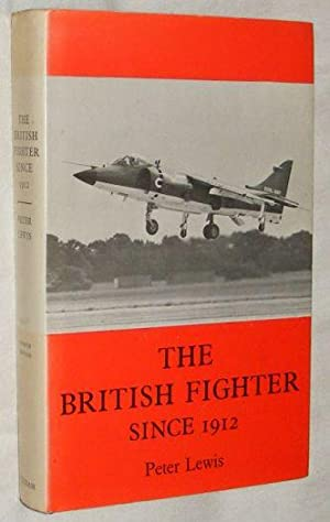 The British Fighter Since 1912: sixty-seven years of design and development