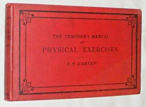 The Teacher's Manual of Physical Exercises (arranged to meet the requirements of the new code)...