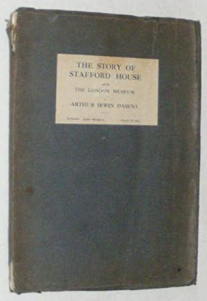 The Story of Stafford House : now The London Museum: Arthur Irwin Dasent