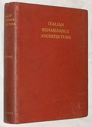 Italian Renaissance Architecture: a short historical and descriptive account with a series of 110...