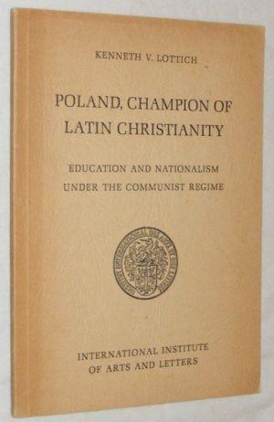 Poland, Champion of Latin Christianity: education &: Kenneth V Lottich
