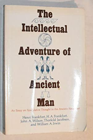 The Intellectual Adventure of Ancient Man: An Essay on Speculative Thought in the Ancient Near East