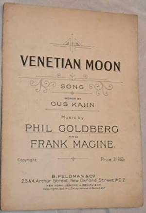 Venetian Moon: song. Voice and piano. Words: Gus Kahn; Phil