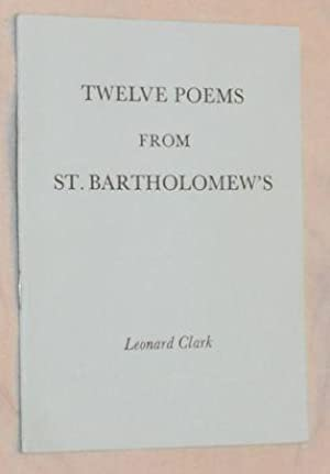 Twelve Poems from St Bartholomew's: Leonard Clark