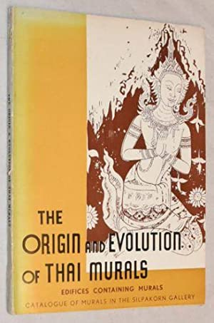 The Origin and Evolution of Thai Murals: Edifices Containing Murals; Catalogue of Murals in the S...