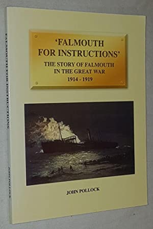 'Falmouth for Instructions': the story of Falmouth in the Great War 1914-1919