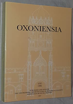 Oxoniensia Volume LXI 1996: a journal dealing with the archaeology, history and architecture of O...