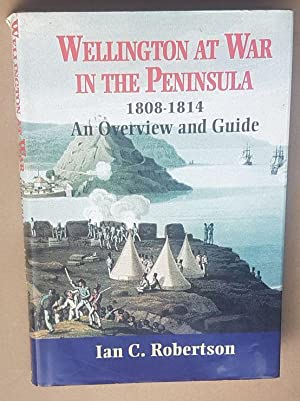 Wellington at War in the Peninsula 1808-1814: an overview and guide