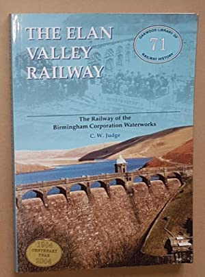 The Elan Valley Railway: the Railway of the Birmingham Corporation Waterworks (Oakwood Library of...