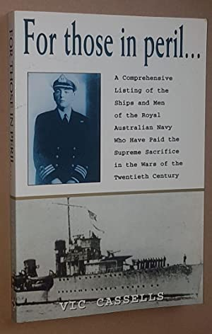 For Those in Peril.: a comprehensive listing of the ships & men of the Royal Australian Navy who ...