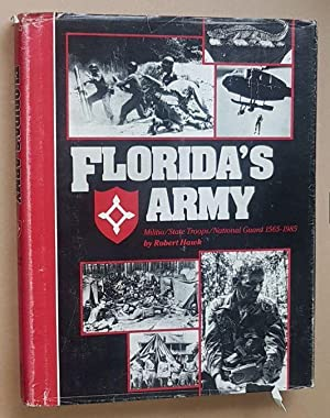 Florida's Army: Militia / State Troops / National Guard 1565-1985