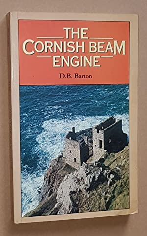 The Cornish Beam Engine: a survey of its history and development in the mines of Cornwall and Dev...