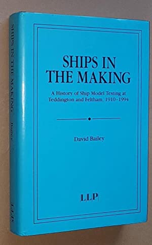 Ships in the Making: a history of ship model testing at Teddington and Feltham, 1910-1994