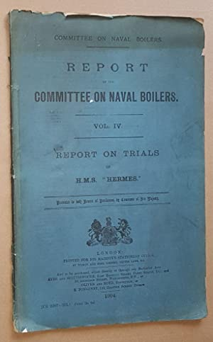 Report of the Committee on Naval Boilers Vol. IV. Report on Trials of H.M.S. 'Hermes'