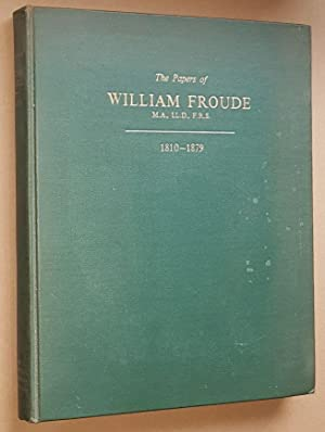 The Papers of William Froude M.A., Ll.D., F.R.S. 1810-1879, with a memoir . and an evaluation of ...