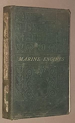 A Treatise on Marine Engines and Steam Vessels together with practical remarks on the screw and p...