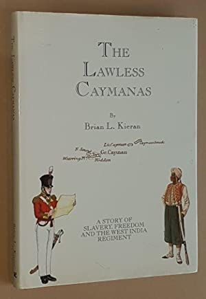 The Lawless Caymanas: a story of slavery and freedom: the West India Regiment connection