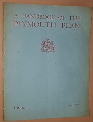 A Handbook of the Plymouth Plan: being a summary of the Report published for the City Council by ...