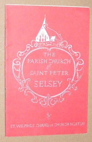 The Church of St Peter on Selsey Bill: a short history of the parish church in Selsey compiled ch...