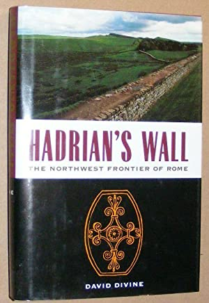 Hadrian's Wall: the North-west Frontier of Rome