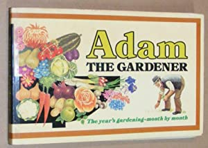 Adam the Gardener: a pictorial calendar and guide to the year's work in the garden showing how to...