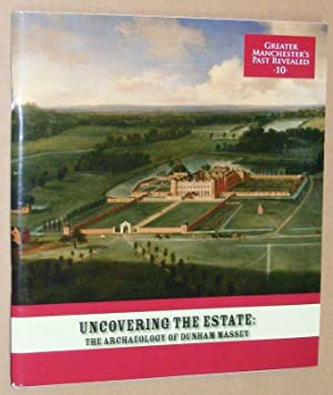 Uncovering the Estate: the Archaeology of Dunham Massey (Greater Manchester's Past Revealed 10)