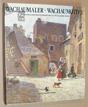 Wachau Painters, Wachau Motives: a Danube landscape presented in 19th and 20th Century Paintings ...