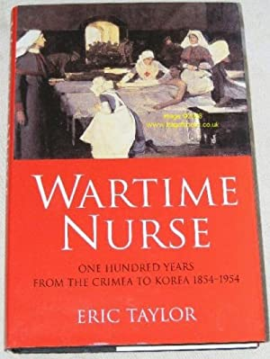 Wartime Nurse: One Hundred Years from the Crimea to Korea 1854-1954