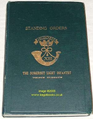 The Standing Orders of the Somerset Light Infantry (Prince Albert's), Published under paragraph 1...