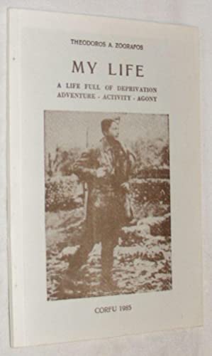 My Life: Autobiography of Theodoros Zografos, a Life Full of Deprivation - Adventure - Activity -...