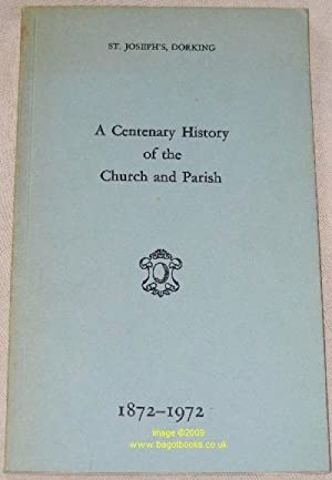 St Joseph's, Dorking: a Centenary History of the Church and Parish 1872 - 1972: R F Philpott