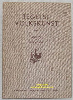 Tegelse Volkskunst: Bechtold, Johan; Goossens, George
