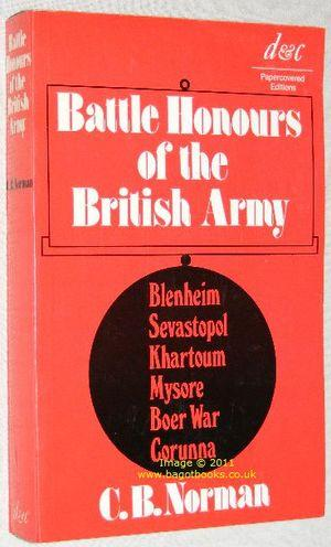 Battle Honours of the British Army : From Tangier 1662, to the Commencement of the Reign of King ...