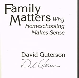 Family Matters: Why Homeschooling Makes Sense (SIGNED FIRST EDITION COPY)