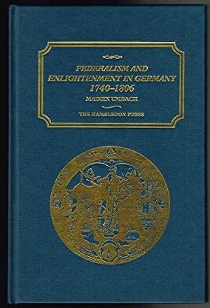 Federalism and Enlightenment in Germany, 1740-1806: Umbach, Maiken