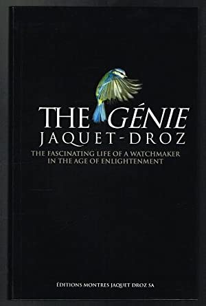 The Génie Jaquet-Droz: The Fascinating Life of a Watchmaker in the Age of the Enlightenment
