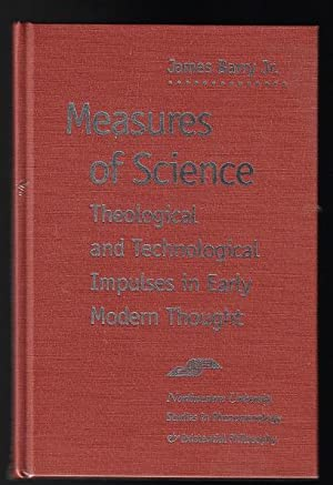 Measures of Science: Theological and Technological Impulses in Early Modern Thought (Studies in P...