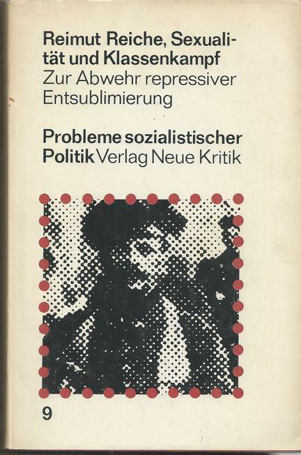 Sexualität und Klassenkampf, Zur Abwehr repressiver Entsublimierung, Probleme sozialistischer Politik, - Reiche, Reimut