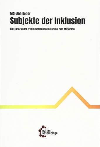 Subjekte der Inklusion : die Theorie der trilemmatischen Inklusion zum Mitfühlen.